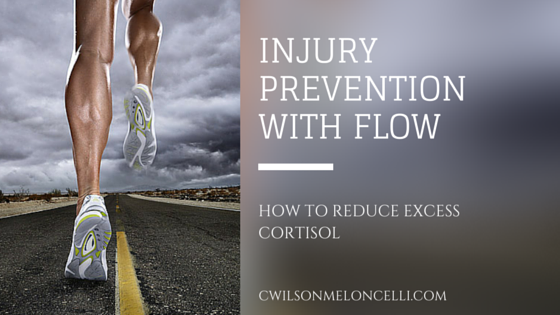 Injury Prevention with Flow - How to Reduce Excess Cortisol, injury prevention, cortisol, excess cortisol, c wilson meloncelli, what is cortisol, cortisol and stress, signs of stress, how to reduce cortisol, sports athletes, flow state, cortisol and flow state, stress and flow state