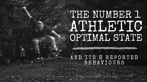 the number 1 athletic optimal state and its 8 reported behaviours, optimal state, optimal athletic state, flow state, elements of flow, behaviours of flow, 8 elements of flow state, flow state for athletes