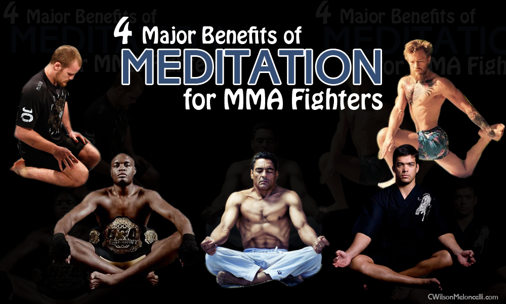4 Major Benefits of Meditation for MMA Fighters, Benefits of Meditation for MMA, Benefits of Meditation for MMA fighters, meditation for mma, meditation for fighters, benefits of meditation, martial arts meditation techniques, deep meditation techniques, how to meditate correctly, martial arts meditation, flow state meditation, meditation for athletes, flow state for athletes, mindfulness meditation