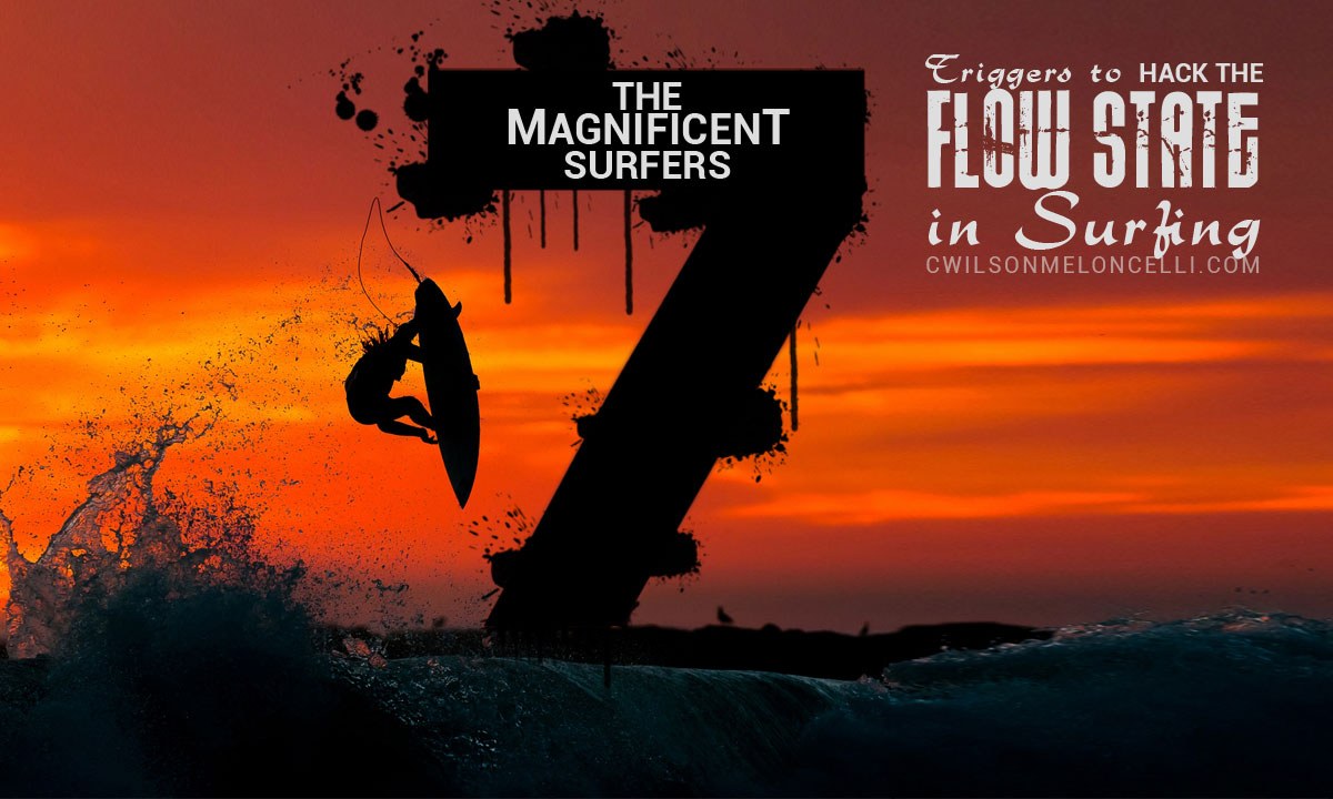 The Magnificent Surfers: 7 Triggers to Hack The Flow State in Surfing